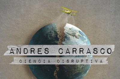 Andrés Carrasco, ciencia disruptiva